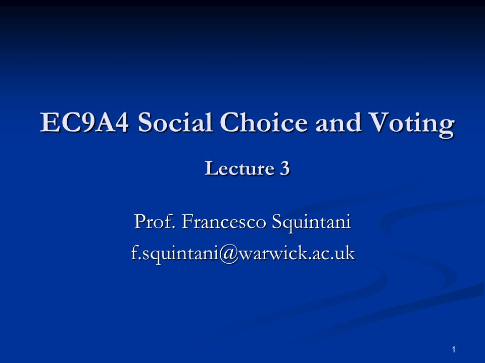 1 EC9A4 Social Choice and Voting Lecture 3 EC9A4 Social Choice and Voting Lecture 3 Prof.