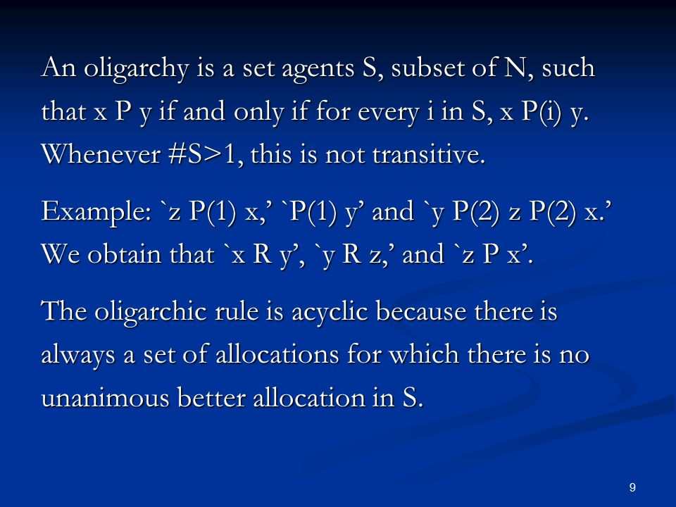 9 An oligarchy is a set agents S, subset of N, such that x P y if and only if for every i in S, x P(i) y.