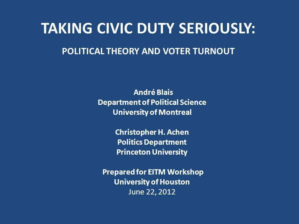 A turnout model taking political theory seriously People vote if they have EITHER deontological OR expressive reasons: a)They vote if they feel a duty to vote, or if not, then b)If they feel strongly enough about the outcome to overcome costs.