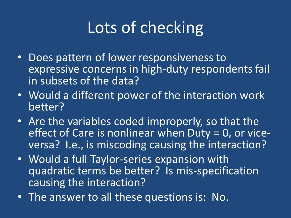 Lots of checking Does pattern of lower responsiveness to expressive concerns in high-duty respondents fail in subsets of the data? Would a different p