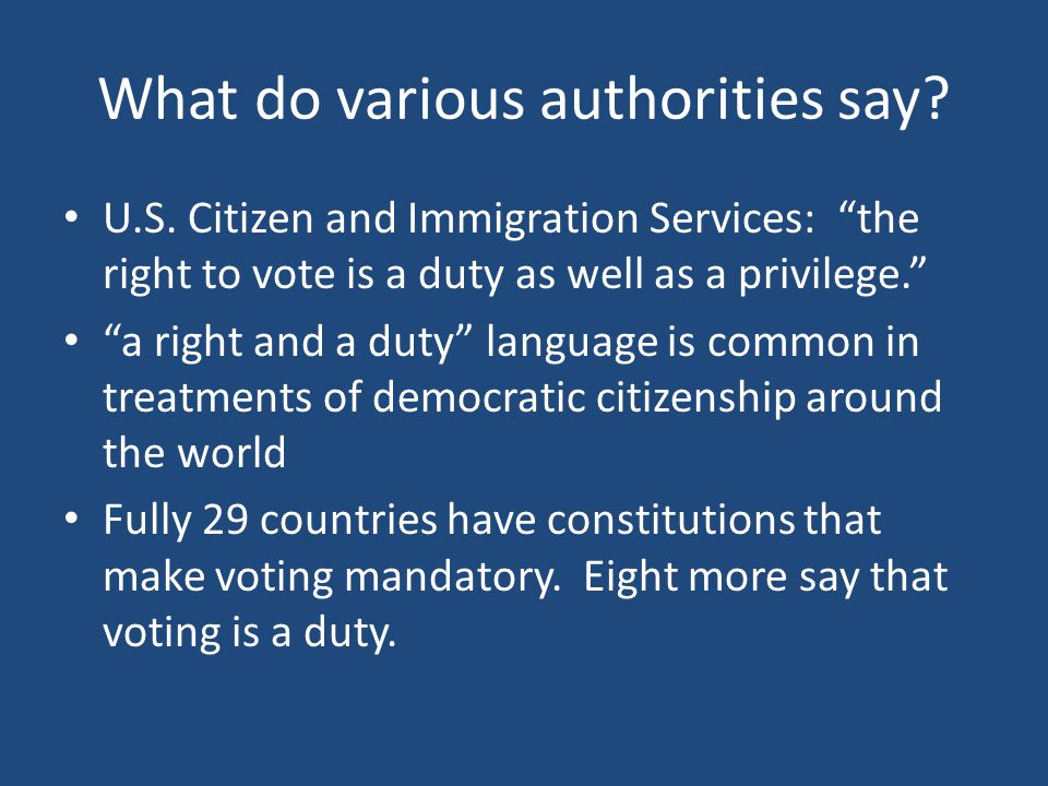 """What do various authorities say? U.S. Citizen and Immigration Services: """"the right to vote is a duty as well as a privilege."""" """"a right and a duty"""" lan"""