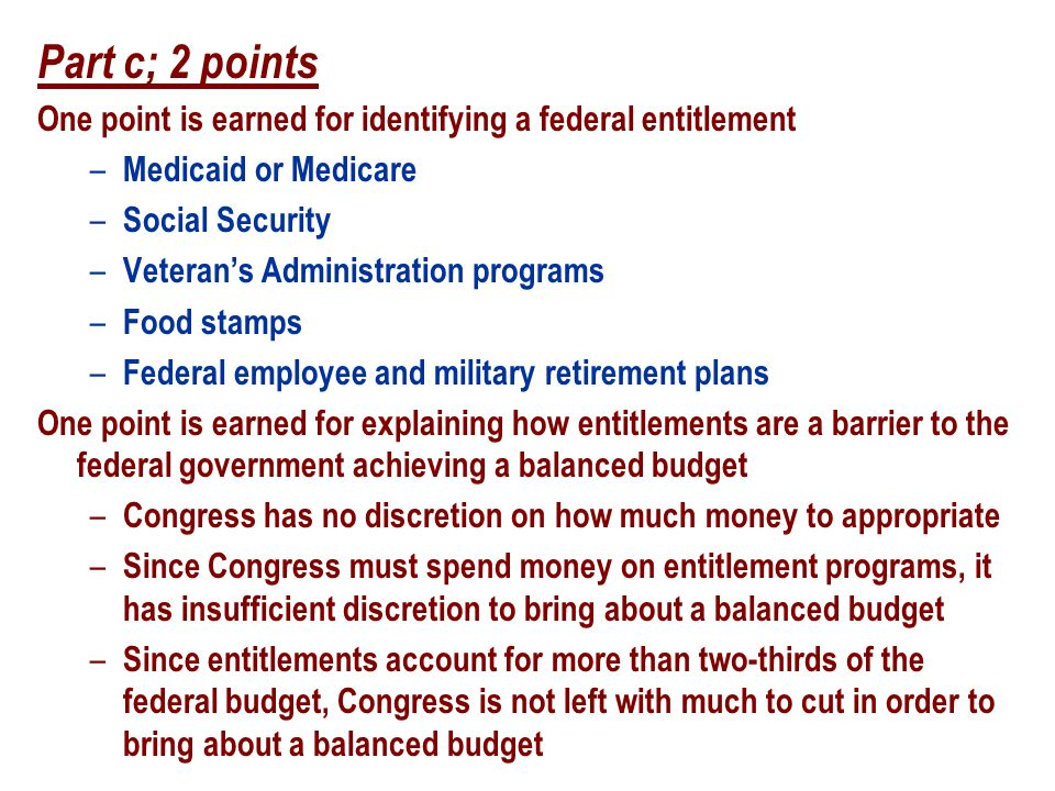 Part c; 2 points One point is earned for identifying a federal entitlement – Medicaid or Medicare – Social Security – Veteran's Administration program