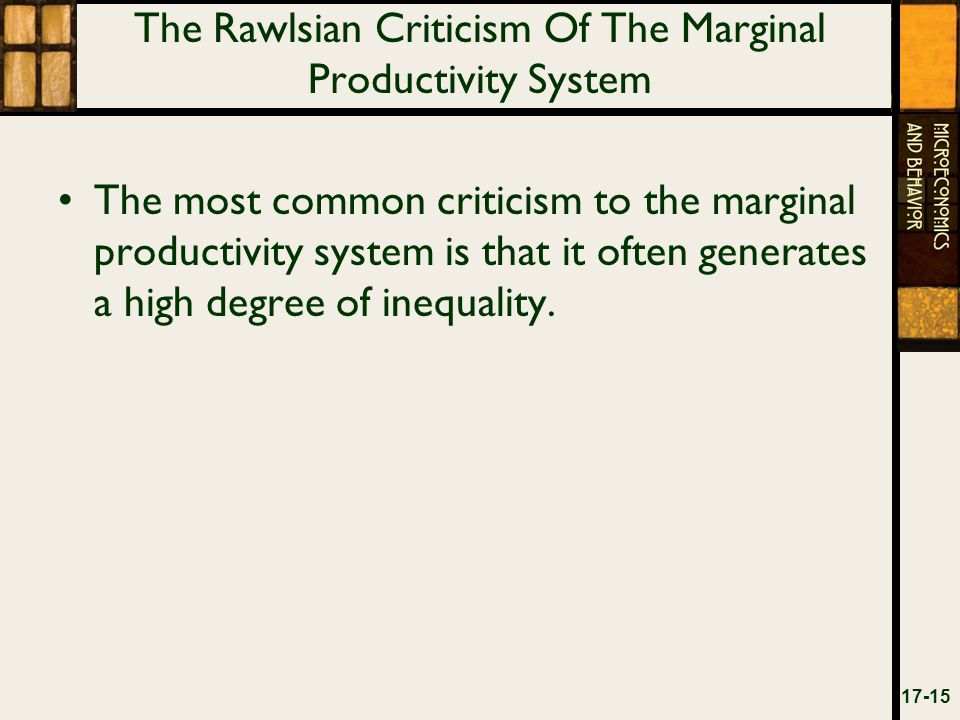 The Rawlsian Criticism Of The Marginal Productivity System The most common criticism to the marginal productivity system is that it often generates a high degree of inequality.
