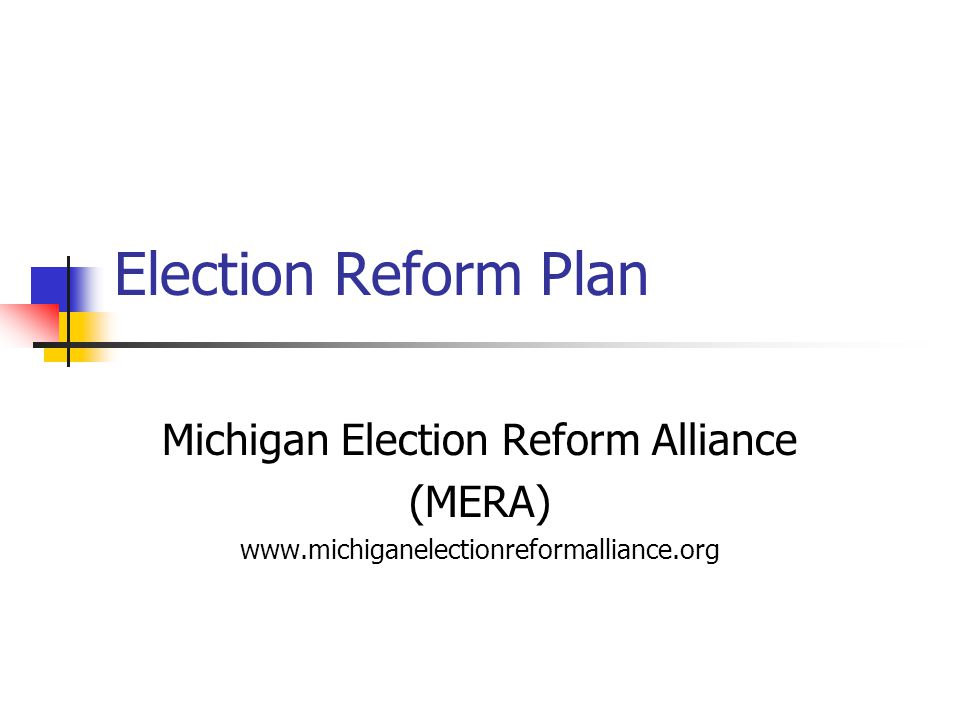 Major Goals Guarantee the right to vote Protect equal access to voting Fairness for all candidates & issues Accurate and transparent vote counting Restore public confidence in Michigan Elections Clean up and modernize state laws Nonpartisan, reliable law enforcement