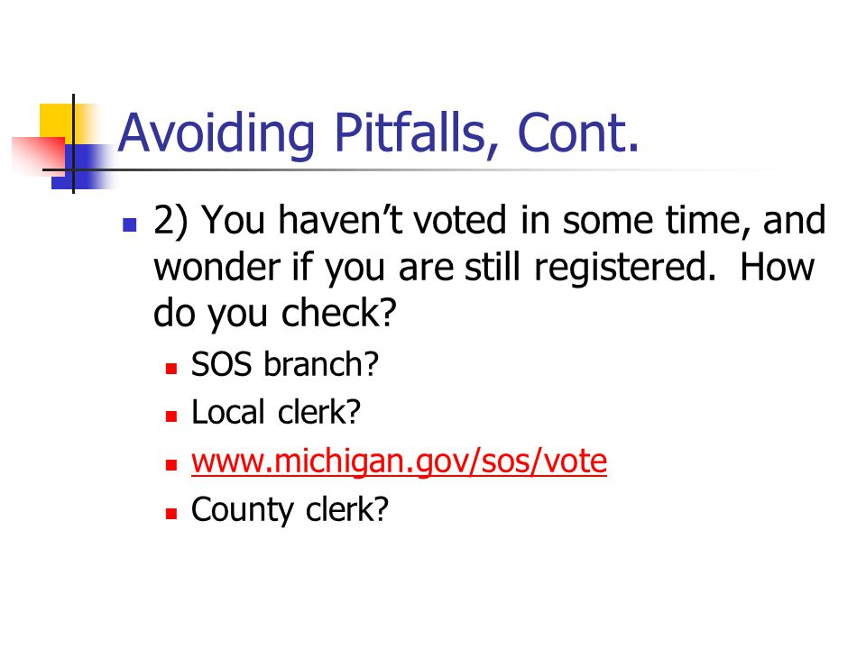 Avoiding Pitfalls, Cont. 2) You haven't voted in some time, and wonder if you are still registered.