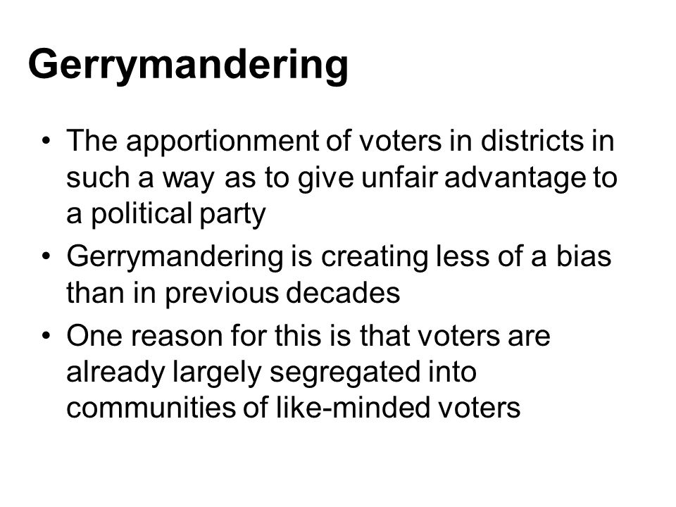 Gerrymandering The apportionment of voters in districts in such a way as to give unfair advantage to a political party Gerrymandering is creating less