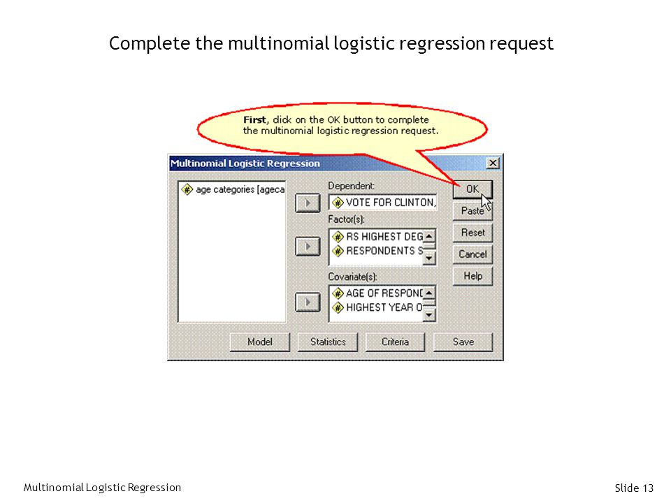 Slide 13 Complete the multinomial logistic regression request Multinomial Logistic Regression