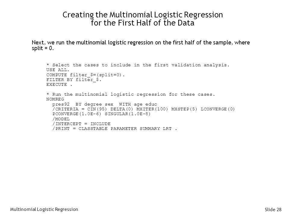 Slide 28 Creating the Multinomial Logistic Regression for the First Half of the Data Next, we run the multinomial logistic regression on the first hal