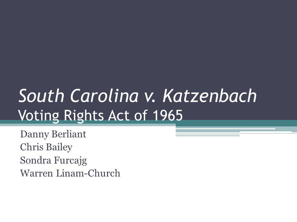 South Carolina v.Katzenbach Contd. Katzenbach himself gave the oral argument on behalf of the U.S.