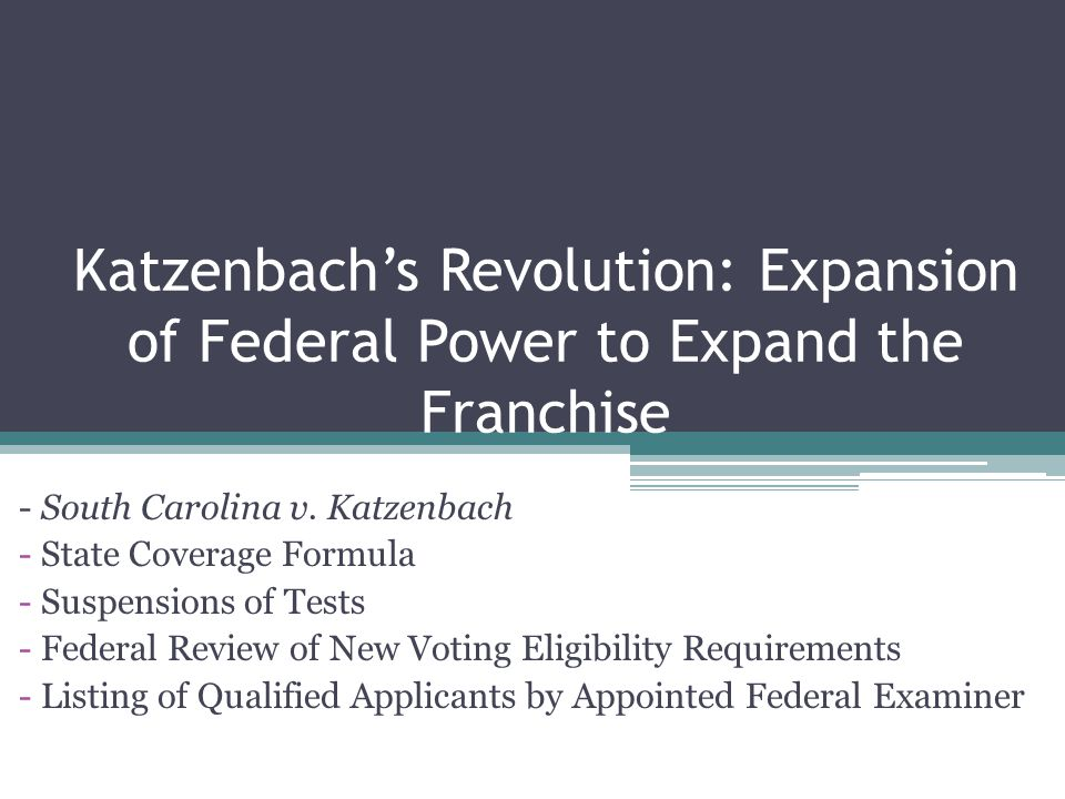 Katzenbach's Revolution: Expansion of Federal Power to Expand the Franchise - South Carolina v.