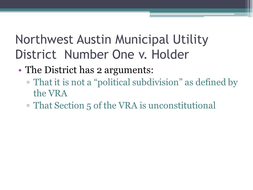 The District has 2 arguments: ▫That it is not a political subdivision as defined by the VRA ▫That Section 5 of the VRA is unconstitutional