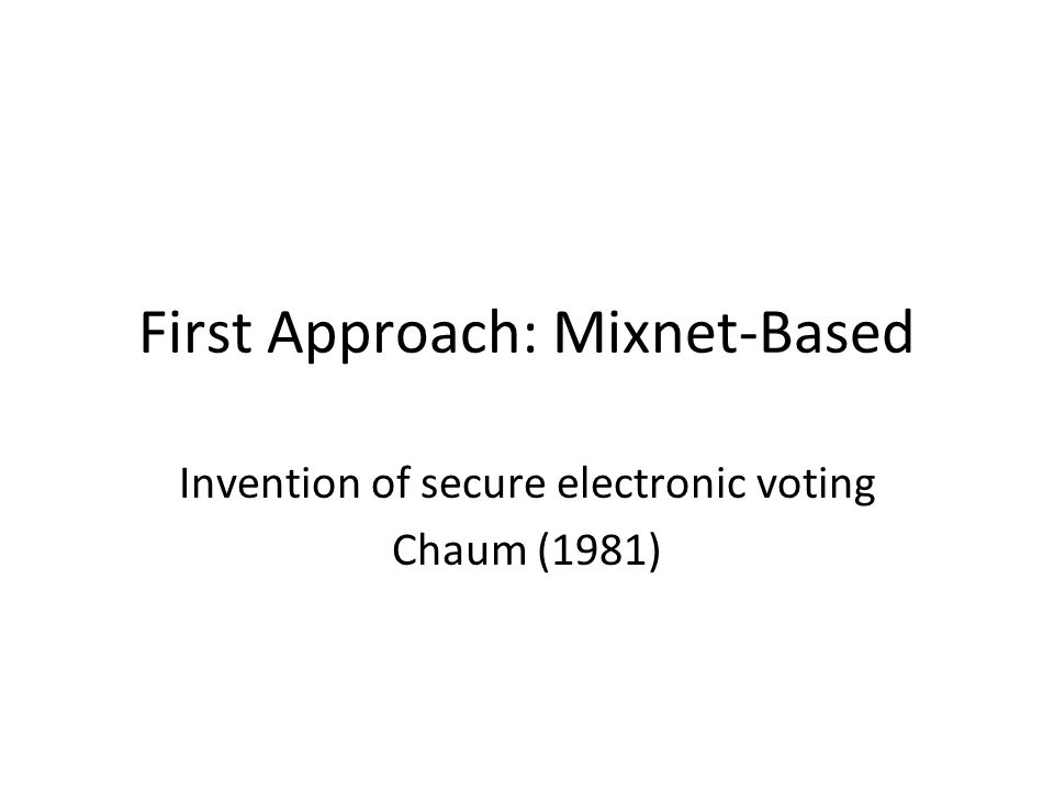 First Approach: Mixnet-Based Invention of secure electronic voting Chaum (1981)