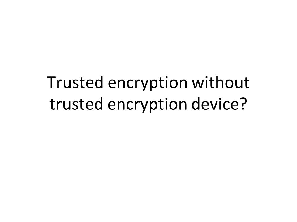 Trusted encryption without trusted encryption device