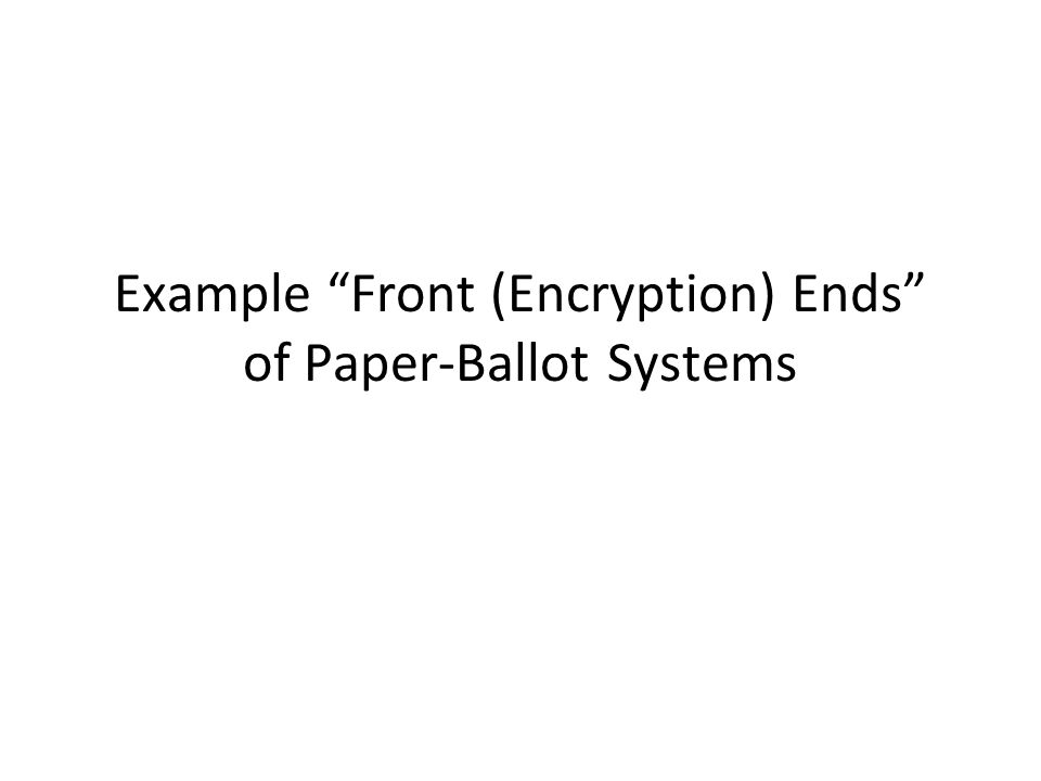 Example Front (Encryption) Ends of Paper-Ballot Systems