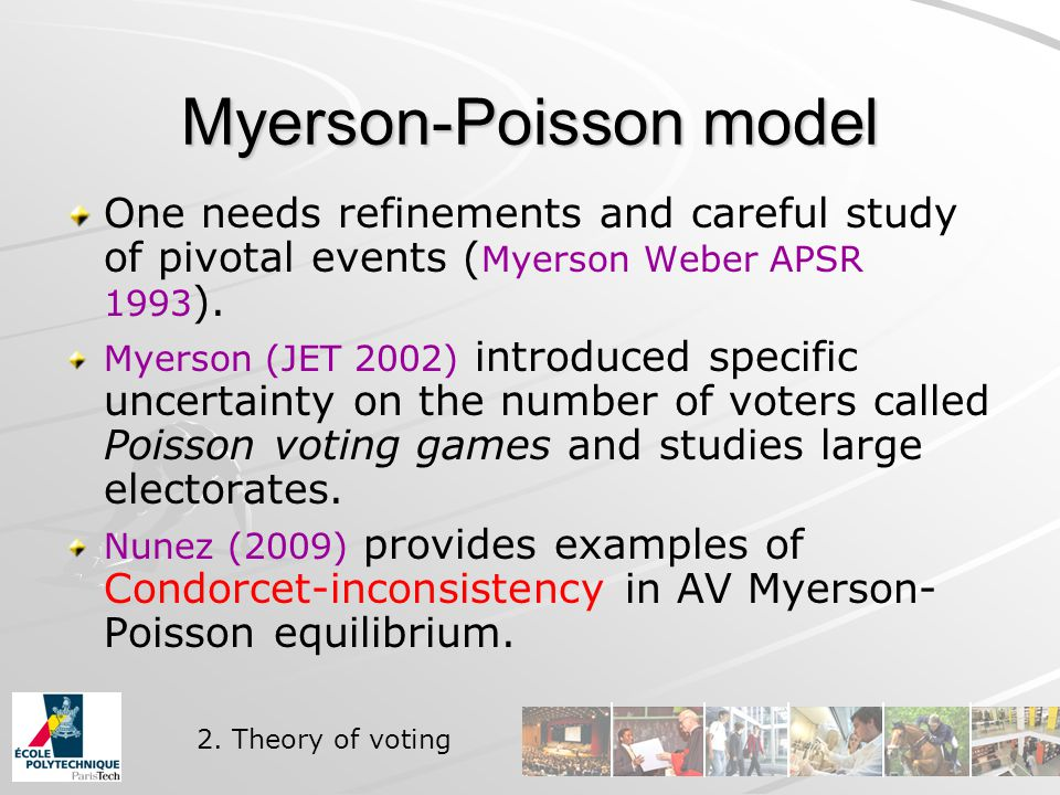 Myerson-Poisson model One needs refinements and careful study of pivotal events ( Myerson Weber APSR 1993 ).