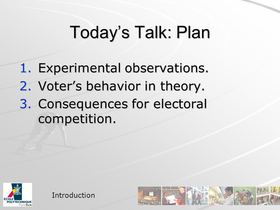 Today's Talk: Plan 1.Experimental observations. 2.Voter's behavior in theory.