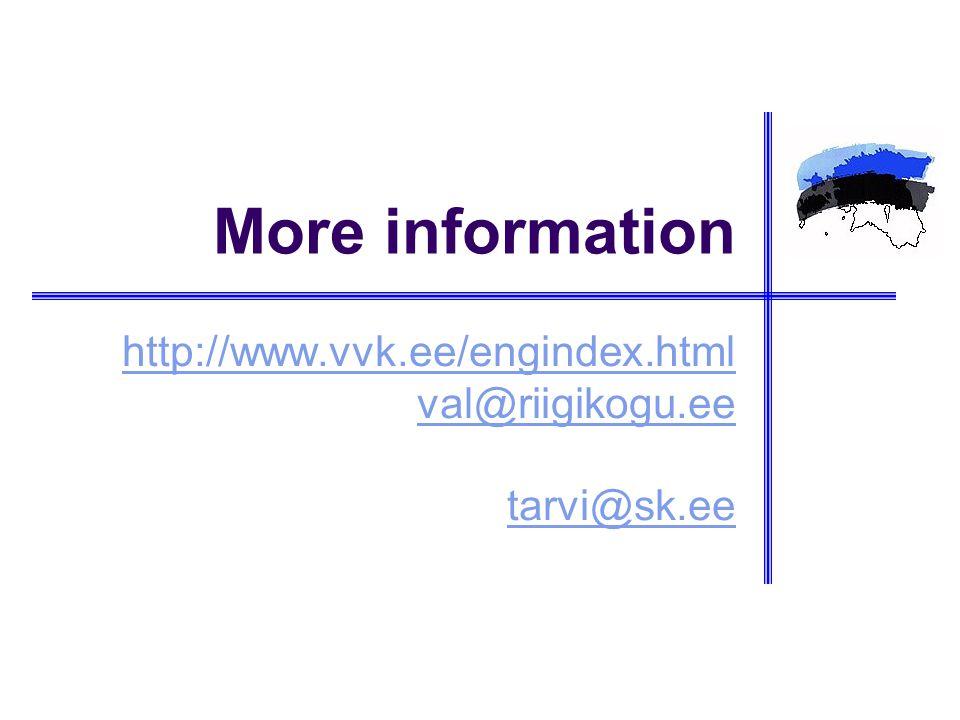 More information http://www.vvk.ee/engindex.html val@riigikogu.ee tarvi@sk.ee