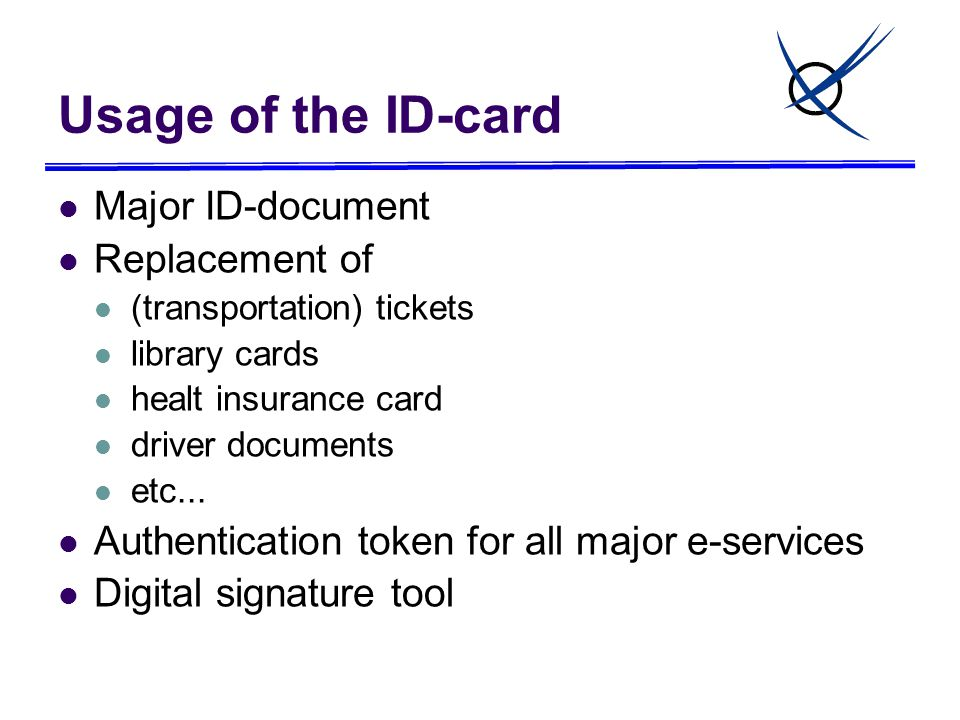Usage of the ID-card Major ID-document Replacement of (transportation) tickets library cards healt insurance card driver documents etc... Authenticati
