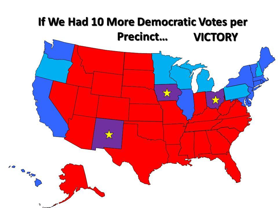 If We Had 10 More Democratic Votes per Precinct… VICTORY