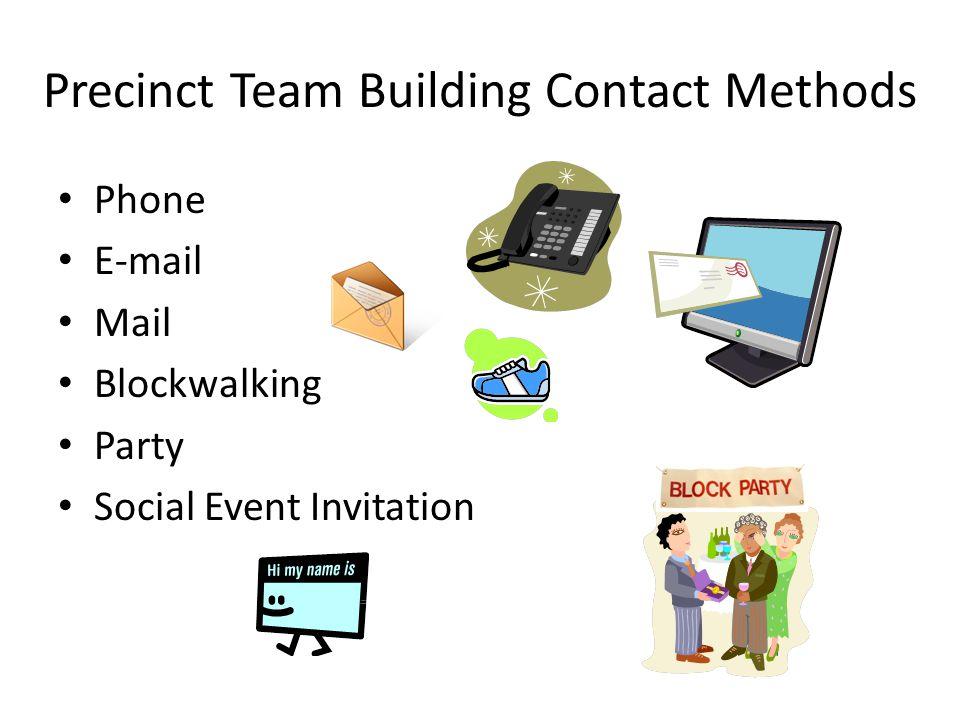 Precinct Team Building Contact Methods Phone E-mail Mail Blockwalking Party Social Event Invitation