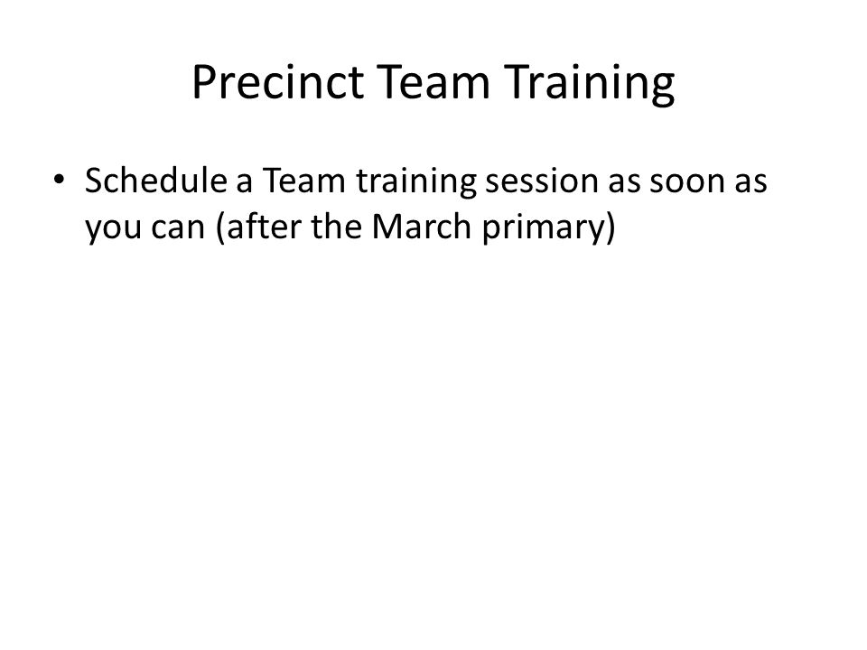 Schedule a Team training session as soon as you can (after the March primary)