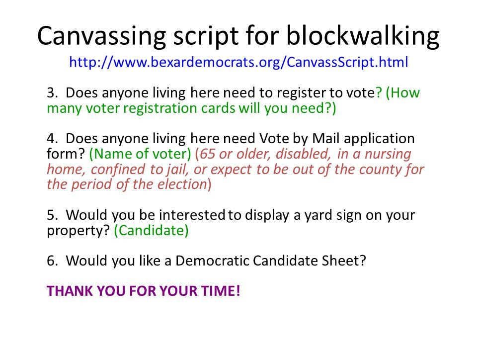 Canvassing script for blockwalking http://www.bexardemocrats.org/CanvassScript.html 3.