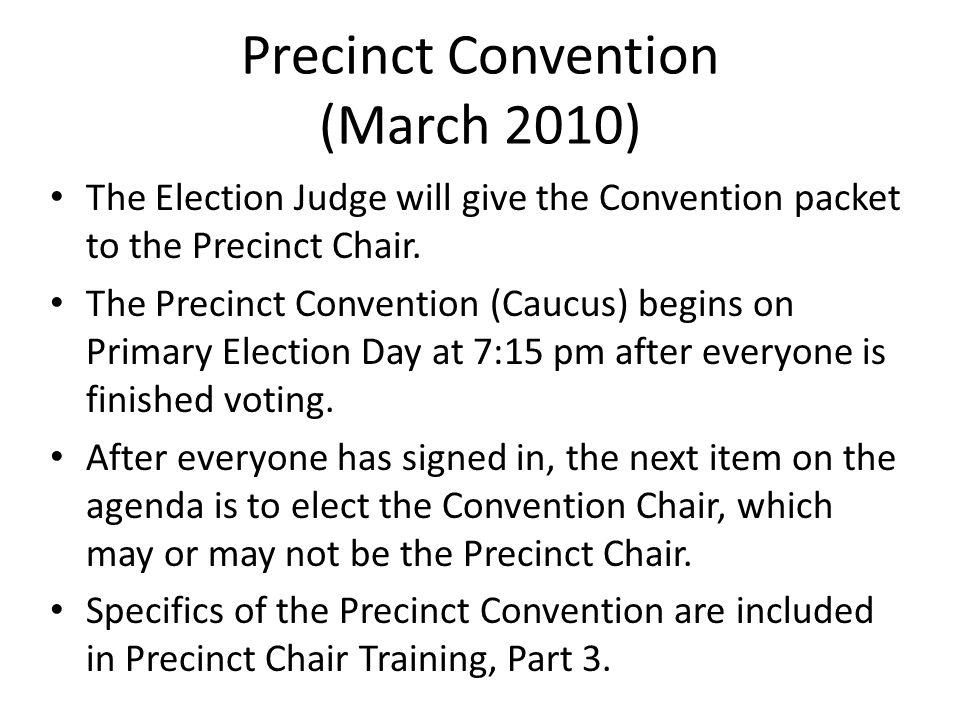 Precinct Convention (March 2010) The Election Judge will give the Convention packet to the Precinct Chair.