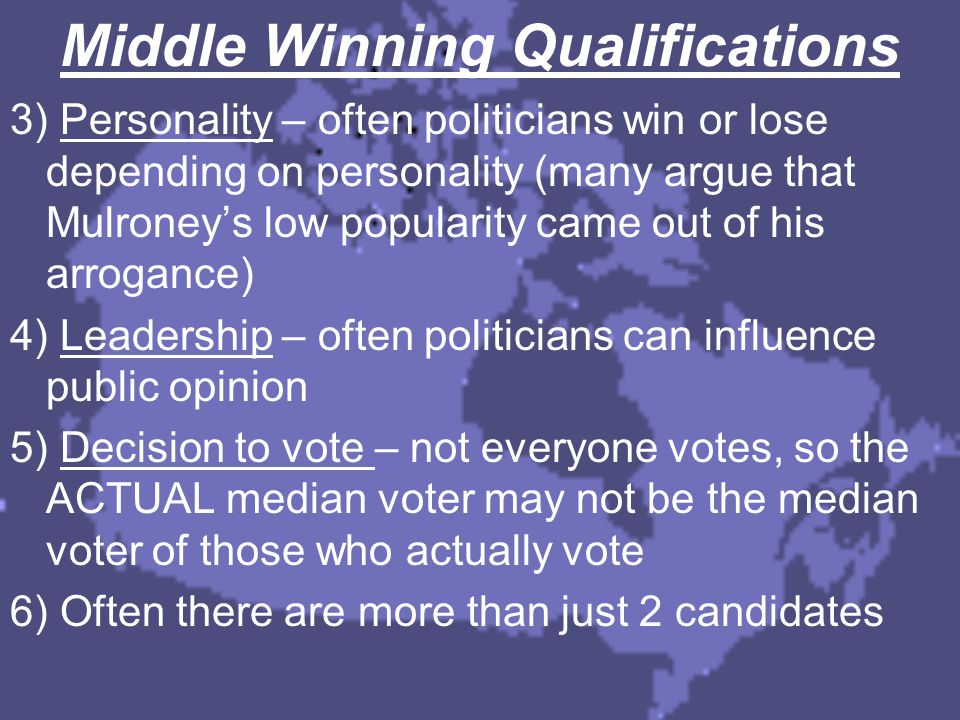 Middle Winning Qualifications 3) Personality – often politicians win or lose depending on personality (many argue that Mulroney's low popularity came