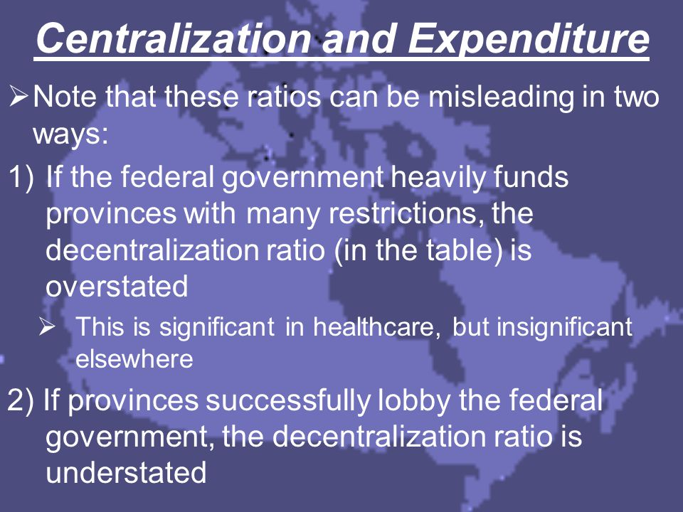 Centralization and Expenditure  Note that these ratios can be misleading in two ways: 1)If the federal government heavily funds provinces with many r