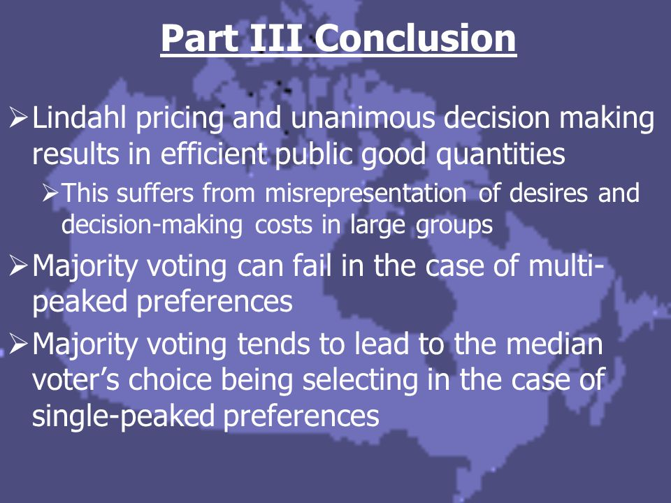 Part III Conclusion  Lindahl pricing and unanimous decision making results in efficient public good quantities  This suffers from misrepresentation