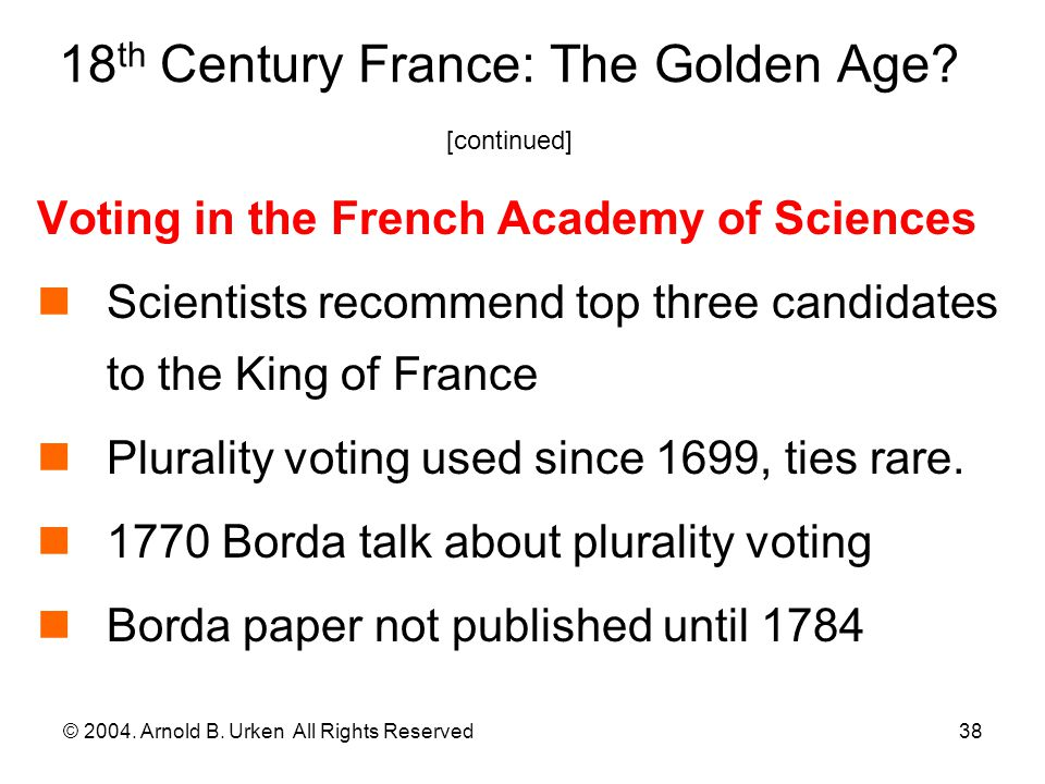 © 2004. Arnold B. Urken All Rights Reserved38 18 th Century France: The Golden Age? [continued] Voting in the French Academy of Sciences Scientists re