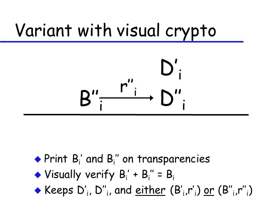 Variant with visual crypto u Print B i ' and B i '' on transparencies u Visually verify B i ' + B i '' = B i u Keeps D' i, D'' i, and either (B' i,r' i ) or (B'' i,r'' i ) D' i B'' i D'' i r'' i
