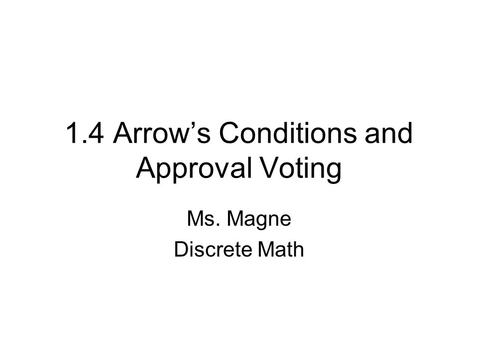 Arrow's Conditions We have talked about many different ways to rank voting preferences, but not all of them have been fair.