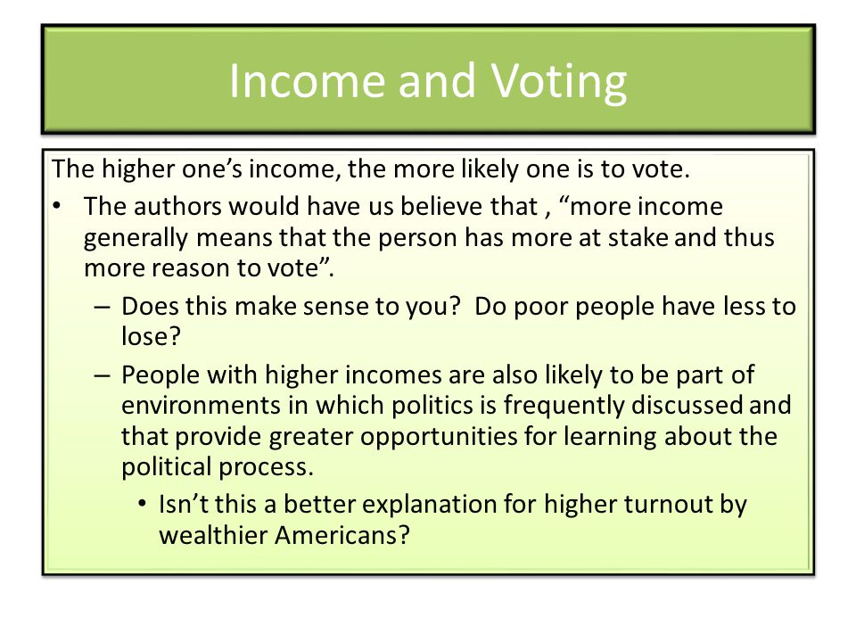 """Income and Voting The higher one's income, the more likely one is to vote. The authors would have us believe that, """"more income generally means that t"""