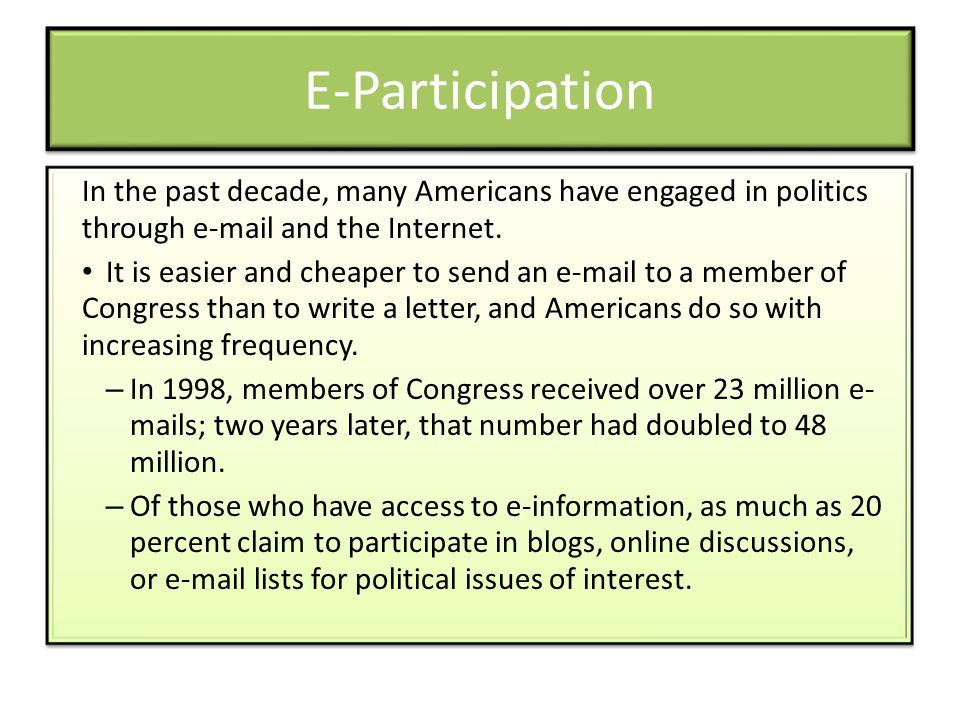 E-Participation In the past decade, many Americans have engaged in politics through e-mail and the Internet.