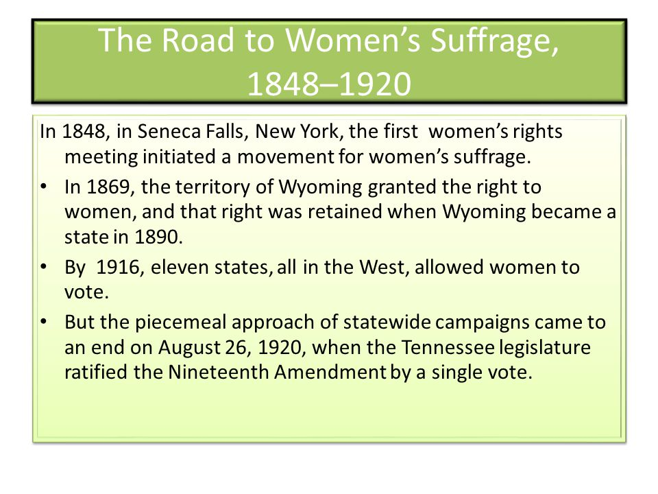 The Road to Women's Suffrage, 1848–1920 In 1848, in Seneca Falls, New York, the first women's rights meeting initiated a movement for women's suffrage.