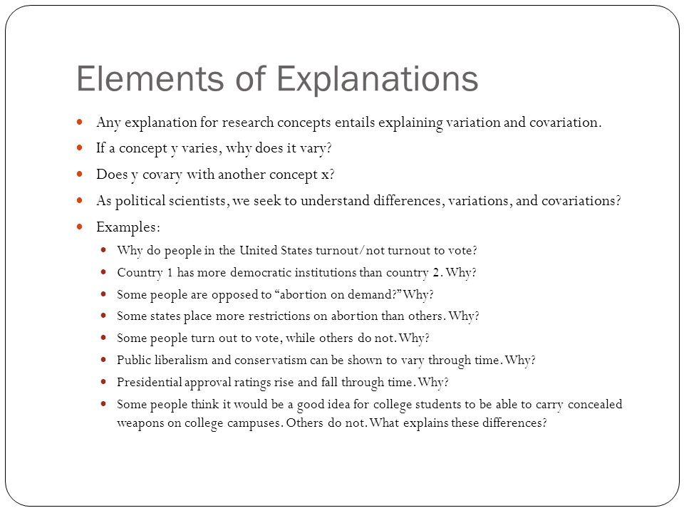 Elements of Explanations Any explanation for research concepts entails explaining variation and covariation.