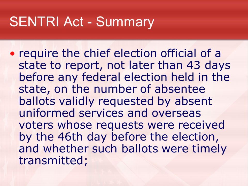 SENTRI Act - Summary require the chief election official of a state to report, not later than 43 days before any federal election held in the state, on the number of absentee ballots validly requested by absent uniformed services and overseas voters whose requests were received by the 46th day before the election, and whether such ballots were timely transmitted;
