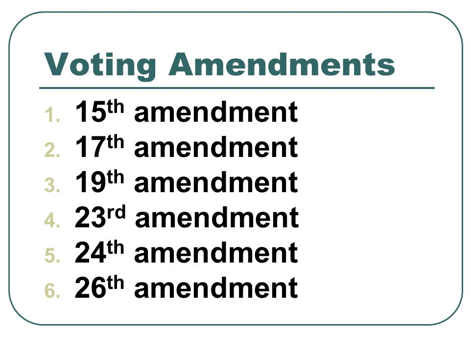 Voting Amendments 1. 15 th amendment 2. 17 th amendment 3.