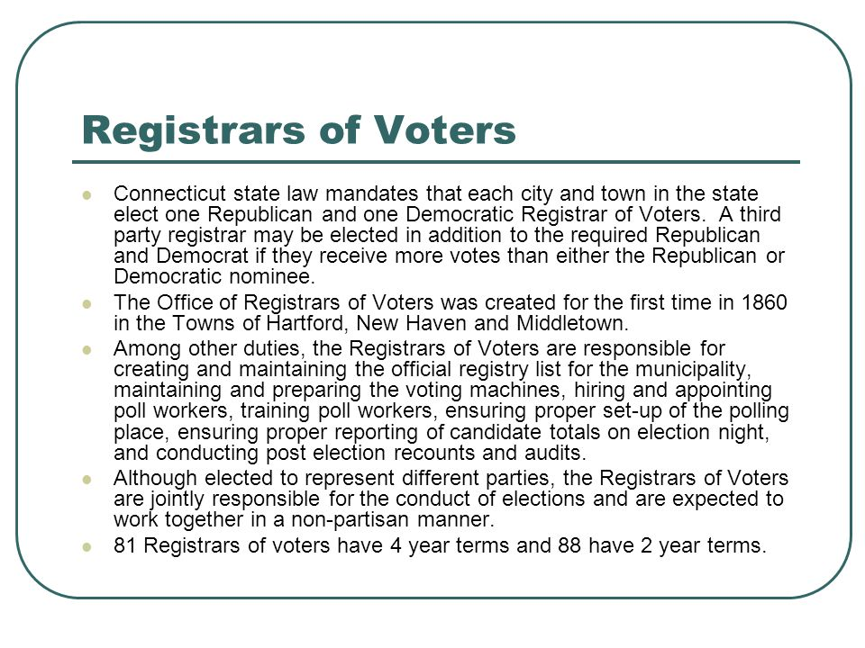 Registrars of Voters Connecticut state law mandates that each city and town in the state elect one Republican and one Democratic Registrar of Voters.