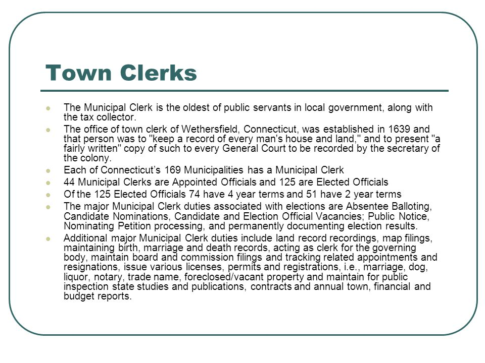 Town Clerks The Municipal Clerk is the oldest of public servants in local government, along with the tax collector. The office of town clerk of Wether