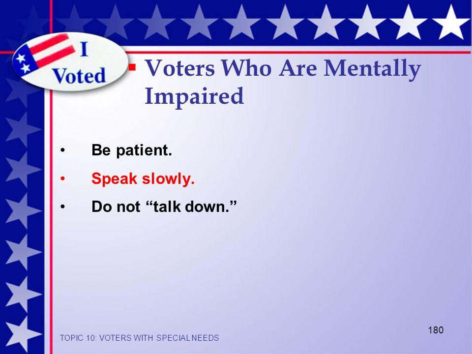 180 Be patient. Speak slowly.