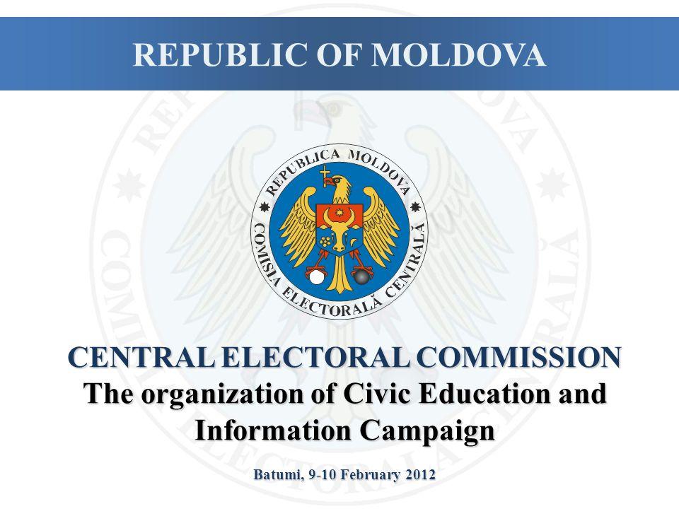 CENTRAL ELECTORAL COMMISSION The organization of Civic Education and Information Campaign Batumi, 9-10 February 2012 REPUBLIC OF MOLDOVA
