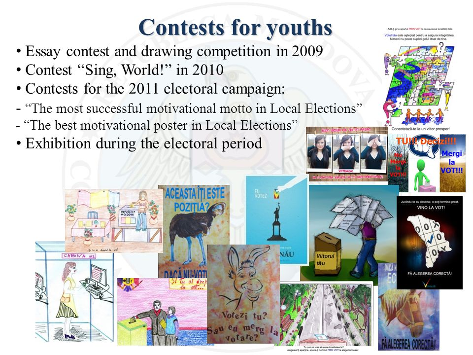 Contests for youths Essay contest and drawing competition in 2009 Contest Sing, World! in 2010 Contests for the 2011 electoral campaign: - The most successful motivational motto in Local Elections - The best motivational poster in Local Elections Exhibition during the electoral period