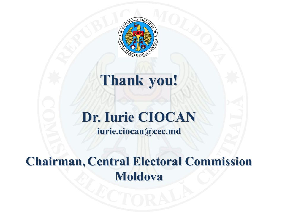 Thank you! Dr. Iurie CIOCAN iurie.ciocan@cec.md Chairman, Central Electoral Commission Moldova