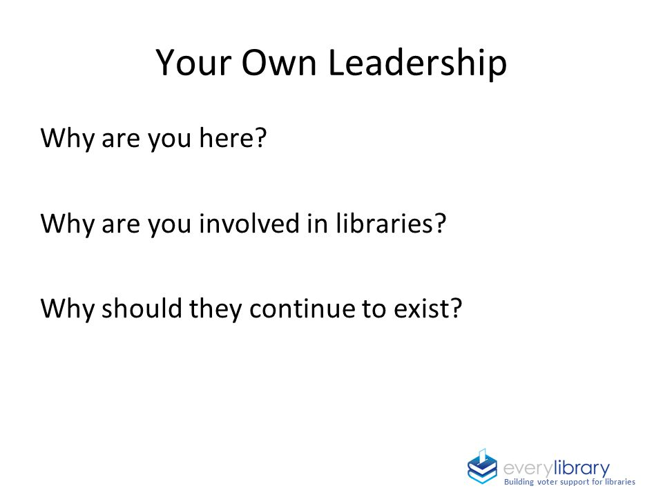Your Own Leadership Why are you here. Why are you involved in libraries.