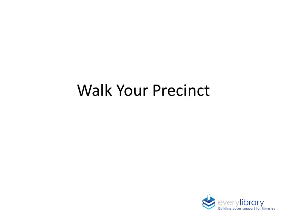Walk Your Precinct Building voter support for libraries