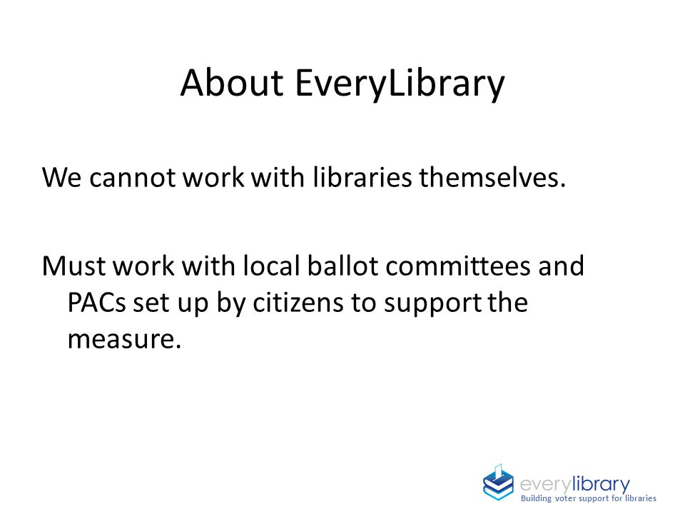 About EveryLibrary We cannot work with libraries themselves.