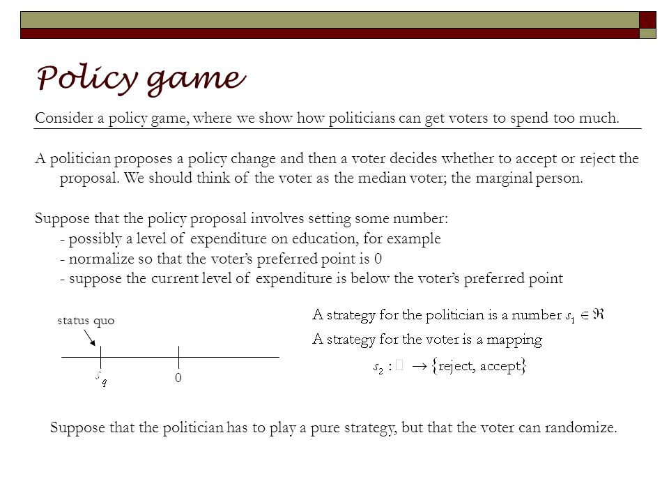 Policy game Consider a policy game, where we show how politicians can get voters to spend too much.