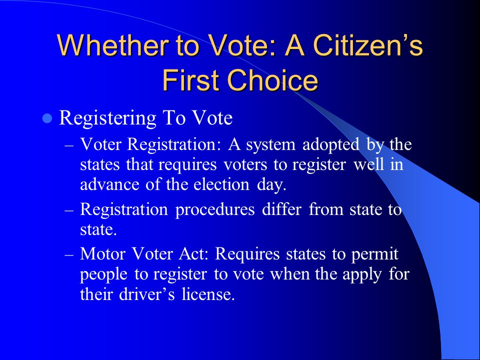 Whether to Vote: A Citizen's First Choice Registering To Vote – Voter Registration: A system adopted by the states that requires voters to register we